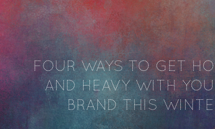 Four Ways to Get Hot & Heavy With Your Brand This Winter